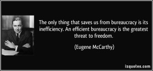 source: http://izquotes.com/quotes-pictures/quote-the-only-thing-that-saves-us-from-bureaucracy-is-its-inefficiency-an-efficient-bureaucracy-is-the-eugene-mccarthy-330947.jpg